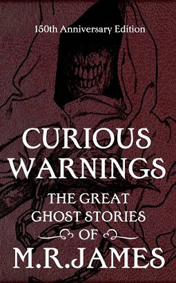 Curious Warnings-  The Great Ghost Stories of M.R. James