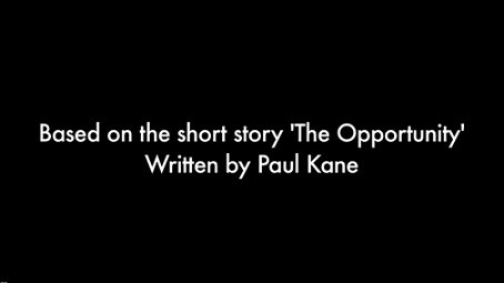 The Opportunity, based on the short story 'The Opportunity' written by Paul Kane