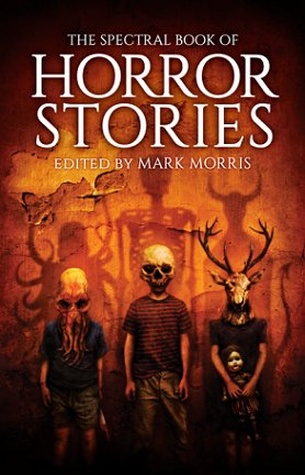 The Spectral Book of Horror Stories, edited by Mark Morris